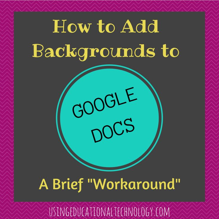 Teaching with Technology: How to Add Backgrounds to Google Docs