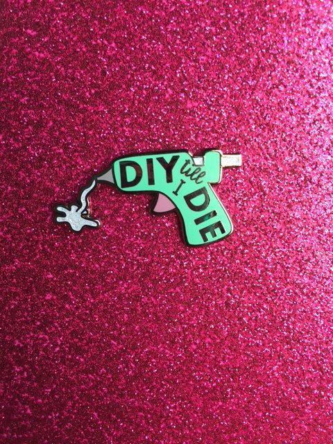 DIY Till I DIE Glue Gun Enamel Pin by rebeccamarquez on Etsy