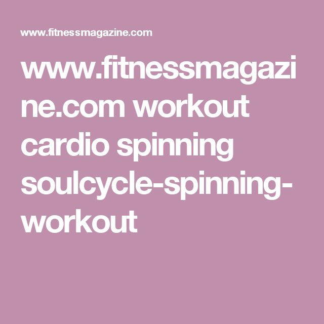 www.fitnessmagazine.com workout cardio spinning soulcycle-spinning-workout