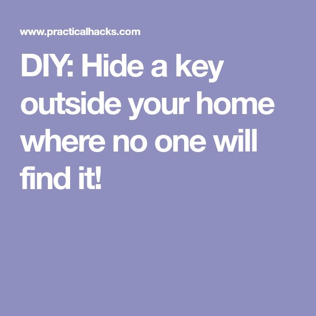 DIY: Hide a key outside your home where no one will find it!