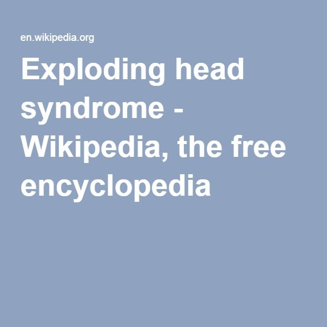 Exploding head syndrome - Wikipedia, the free encyclopedia
