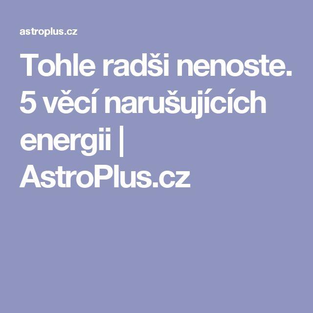 Tohle radši nenoste. 5 věcí narušujících energii | AstroPlus.cz