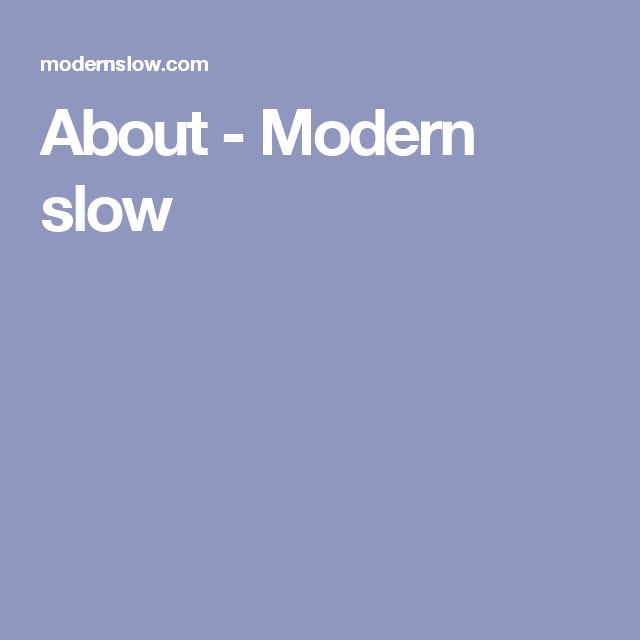 About - Modern slow