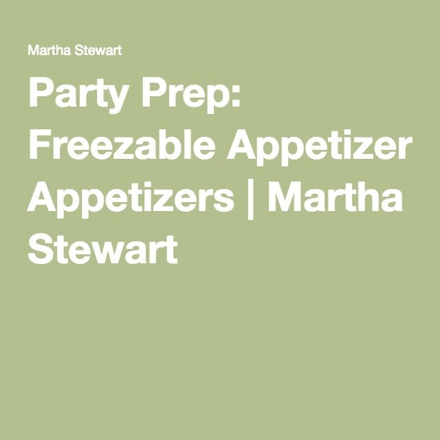 Party Prep: Freezable Appetizers | Martha Stewart