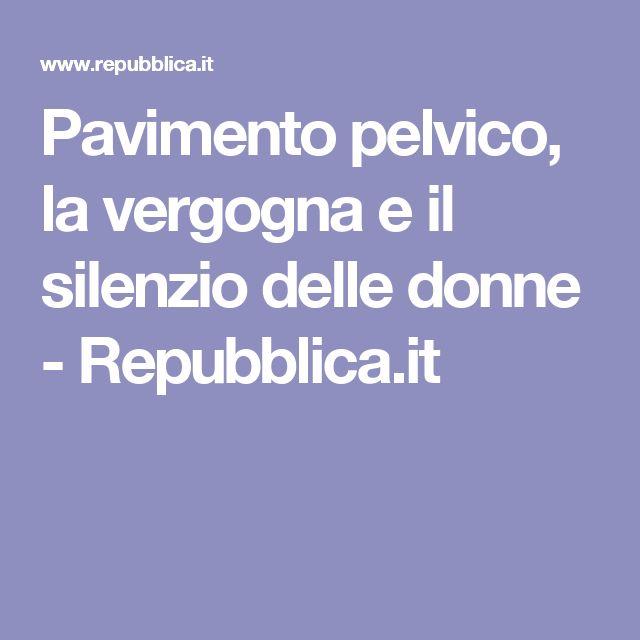 Pavimento pelvico, la vergogna e il silenzio delle donne - Repubblica.it