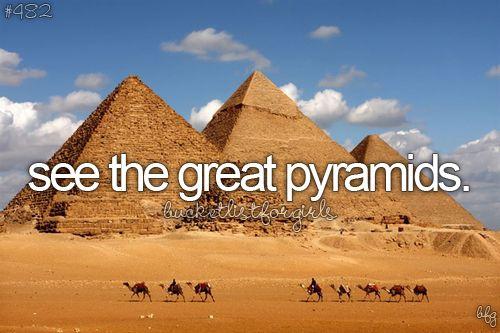 See the Pyramids. Bucket list