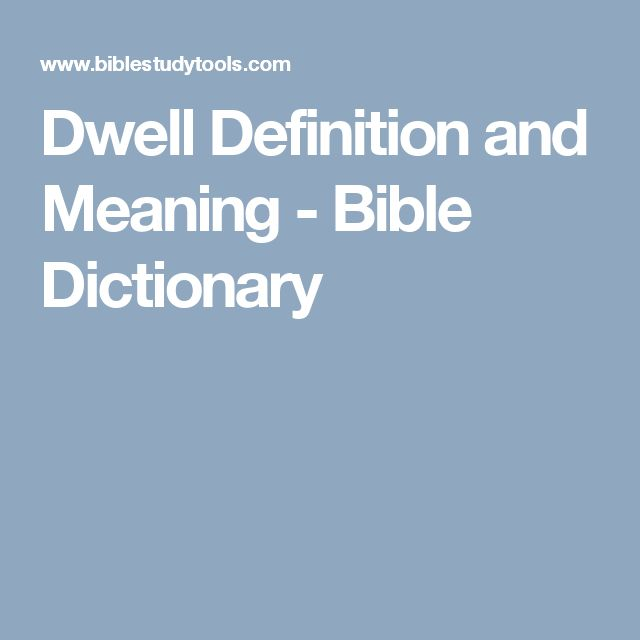 Dwell Definition and Meaning - Bible Dictionary