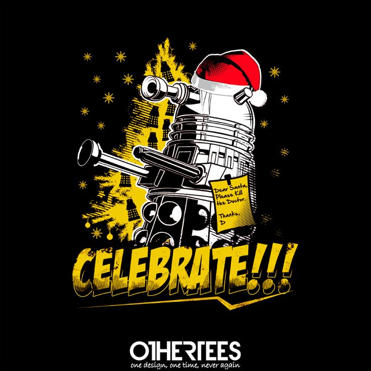 """Celebrate !"" by TomTrager T-shirts, Tank Tops, Sweatshirts and Hoodies are on sale until 15th November at www.OtherTees.com Check out our Holiday Fest ! We've got five Christmas designs on sale at our shop! Pin it for a chance at a FREE TEE #Dalek #DoctorWho #DrWho #OtherTees #Xmas"