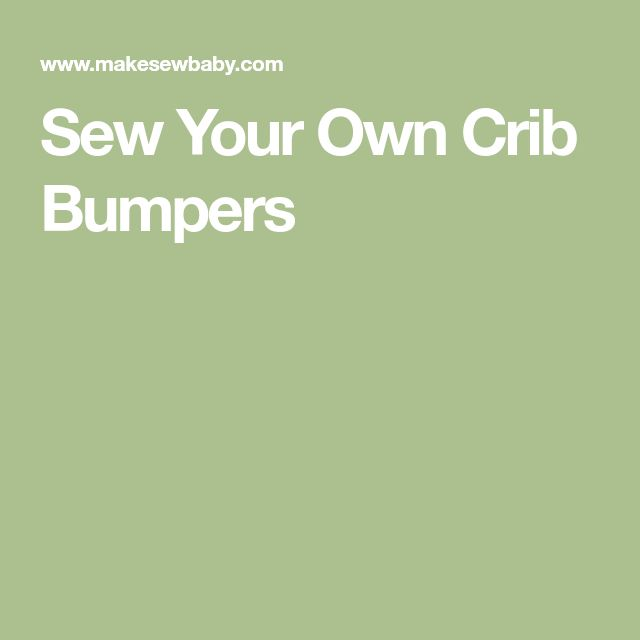 Sew Your Own Crib Bumpers