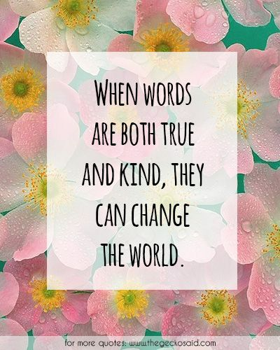 When words are both true and kind they can change the world.  #both #change #kind #quotes #true #words #world