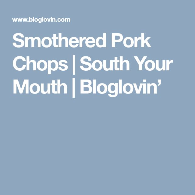 Smothered Pork Chops | South Your Mouth | Bloglovin'