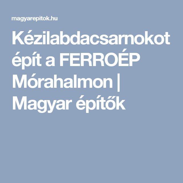 Kézilabdacsarnokot épít a FERROÉP Mórahalmon | Magyar építők