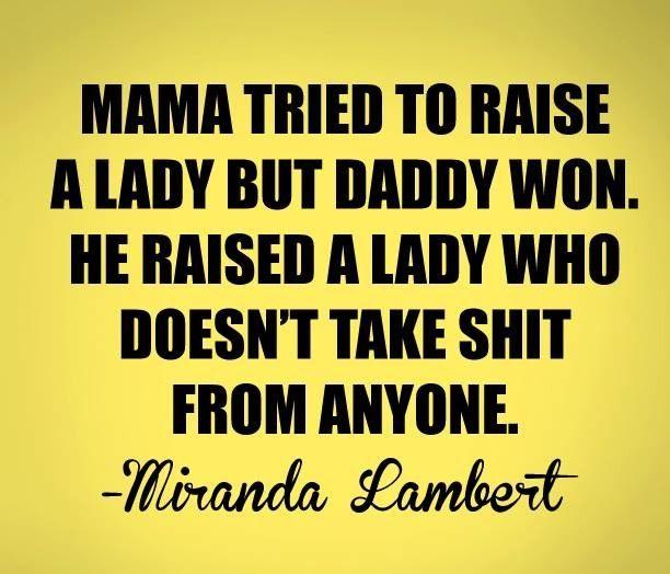 Quote by Miranda Lambert. I love this women! She speaks to my soul.