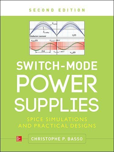 Switch-Mode Power Supplies, Second Edition: SPICE Simulations and Practical Designs (Electronics)