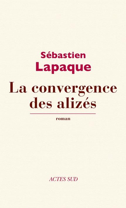 La convergence des alizés  (Sébastien Lapaque)  http://www.didactibook.com/produit/77448/9782330013363