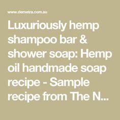 Luxuriously hemp shampoo bar & shower soap: Hemp oil handmade soap recipe - Sample recipe from The Natural Soapmaking Cookbook: 77 star recipes for superior, skin-friendly, eco-friendly handmade soaps