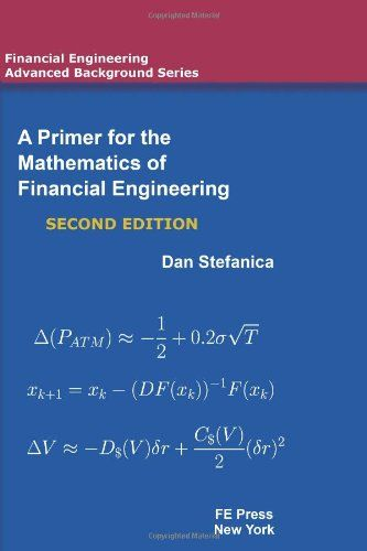 A Primer For The Mathematics Of Financial Engineering, Second Edition Dan Stefanica