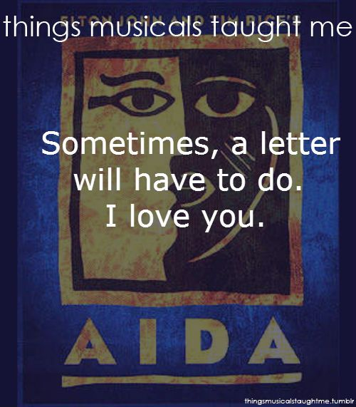 "Things Musicals Taught Me: Aida: ""Sometimes, a letter will have to do.  I love you."""