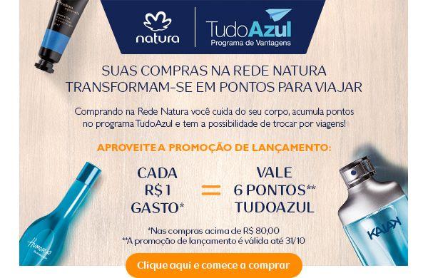 SUAS COMPRAS NA REDE NATURA ON LINE TRANSFORMAM-SE EM PONTOS PARA VOCÊ VIAJAR NA AZUL!!