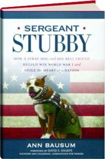 SERGEANT STUBBY: How a Stray Dog and His Best Friend Helped Win World War I and Stole the Heart of a Nation by Ann Bausum: This all American story is about a stray dog befriends a soldier headed for France and becomes an icon and hero in WW1. Stirring, humerous, heartwarming, and unbelievably true, it is the story that stole the heart of a nation.