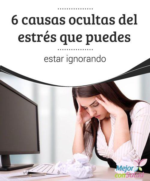 6 causas ocultas del estrés que puedes estar ignorando  El estrés está relacionado con muchos aspectos del diario vivir. Descubre 6 causas que la mayoría de personas ignoran.
