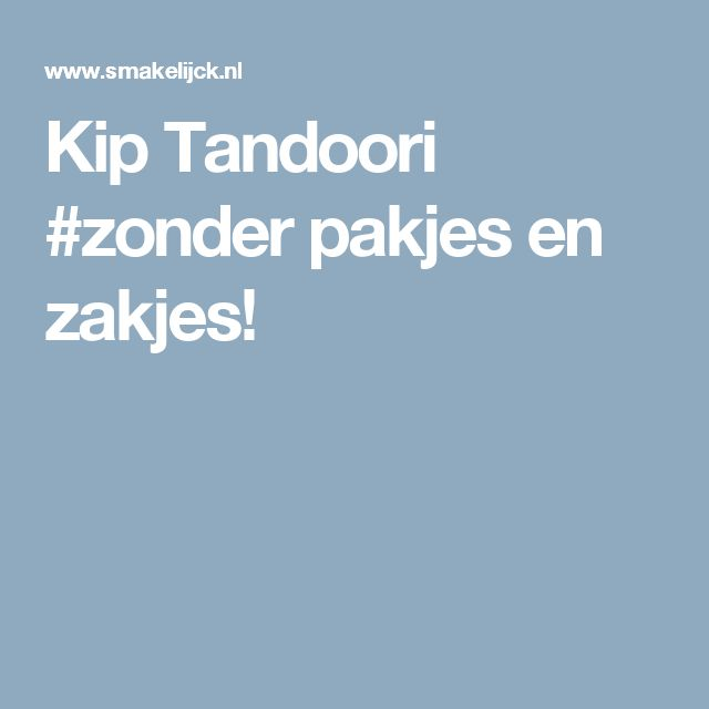 Kip Tandoori #zonder pakjes en zakjes!