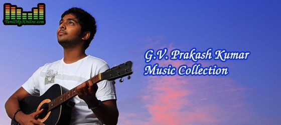 G.V. Prakash Kumar Music Mp3 Songs Collection.  http://www.tamilmp3online.com/gv-prakash-kumar-music-collection.php