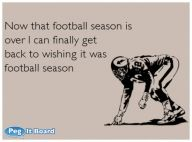Sports ecard:   Now that football season is  over I can finally get  back to wishing it was  football season - Sports