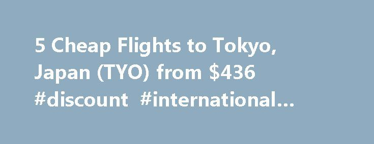 5 Cheap Flights to Tokyo, Japan (TYO) from $436 #discount #international #airline #tickets http://cheap.nef2.com/5-cheap-flights-to-tokyo-japan-tyo-from-436-discount-international-airline-tickets/  #cheap flights to tokyo # Cheap Flights to Tokyo – Tokyo Flights Cheap flights to Tokyo recently found by travelers * Arriving at Tokyo Once you have booked your airfare to Tokyo you will need a little information to make your trip more enjoyable. Most international flights to Tokyo arrive at…