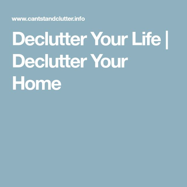 Declutter Your Life | Declutter Your Home