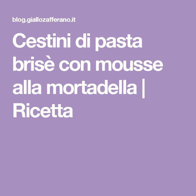 Cestini di pasta brisè con mousse alla mortadella   Ricetta
