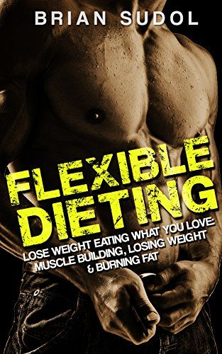 Flexible Dieting: Lose Weight Eating What You Love: Muscle Building, Losing Weight & Burning fat (Build Muscle, Protein Powder, Vegan, Bodybuilding Diet, … Carb Cycling, Calorie Counting, macro)           Health, Fitness & Dieting Product Features Health, Fitness & Dieting Product Description ***SPECIAL OFFER: FREE BONUS WORTH .99 INCLUDED INSIDE*** Do you want to lose weight the real scientific way? Do you can get the body of your dreams by eating ICE CREAM, POP TART, and CH..