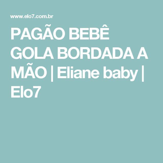 PAGÃO BEBÊ GOLA BORDADA A MÃO | Eliane baby | Elo7