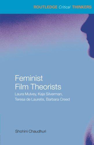 Feminist Film Theorists: Laura Mulvey, Kaja Silverman, Teresa de Lauretis, Barbara Creed (Routledge Critical Thinkers)