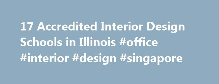17 Accredited Interior Design Schools in Illinois #office #interior #design #singapore http://interior.nef2.com/17-accredited-interior-design-schools-in-illinois-office-interior-design-singapore/  #interior design schools in chicago # Find Your Degree Interior Design Schools In Illinois Illinois has 17 accredited interior design schools where interior design faculty who teach interior design classes can find employment. Below are statistics and other relevant data to help analyze the state…