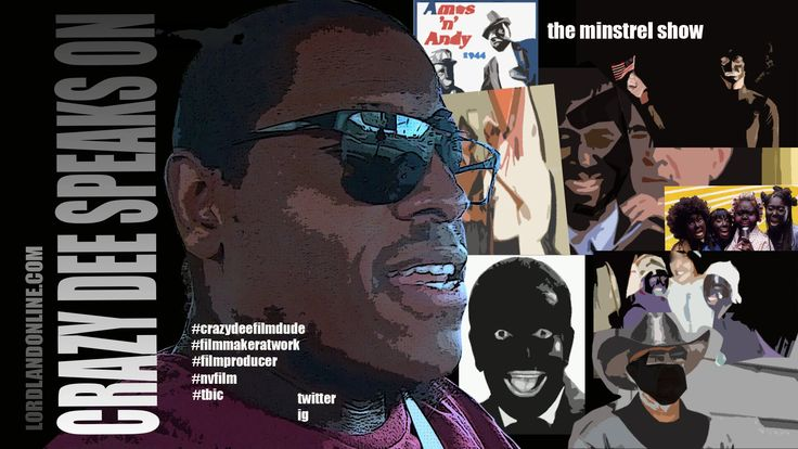 CRAZY DEE SPEAKS ON THE MINSTREL SHOW | LORDLANDONLINE.COM