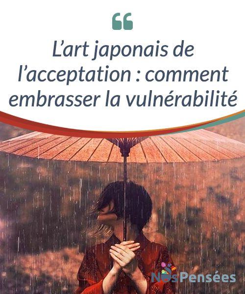 L'art japonais de l'acceptation : comment embrasser la vulnérabilité Pour les Japonais-es, se retrouver dépourvu-e de tout à un moment donné de la vie peut permettre le #franchissement d'une étape vers la lumière et une #connaissance incroyables. Accepter sa propre #vulnérabilité est une forme de courage et le mécanisme qui ouvre à l'art sain de la résilience, là où on ne perd jamais le cap ni l'envie de vivre. #Psychologie