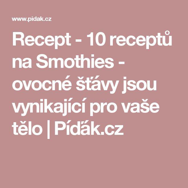 Recept - 10 receptů na Smothies - ovocné šťávy jsou vynikající pro vaše tělo | Píďák.cz