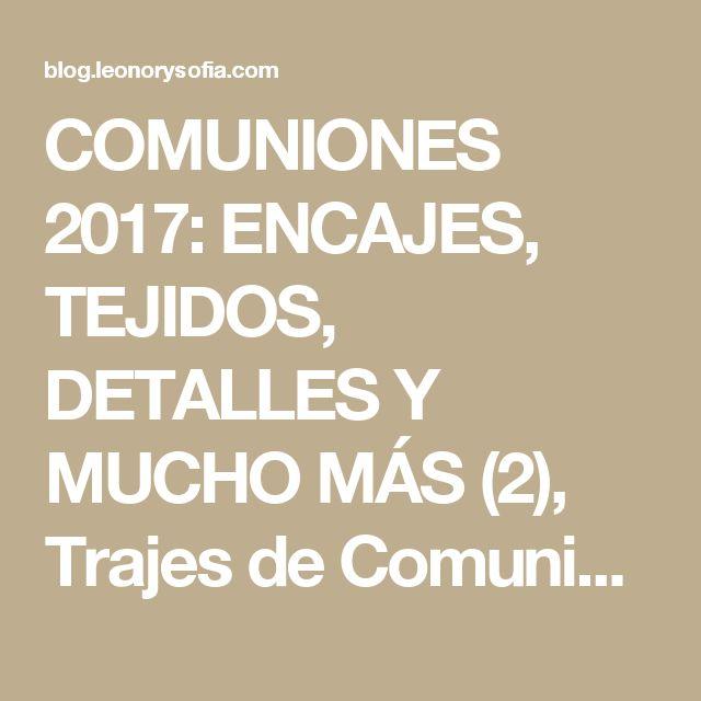 COMUNIONES 2017: ENCAJES, TEJIDOS, DETALLES Y MUCHO MÁS (2), Trajes de Comunión Madrid, Arras, Bodas, Bautizos