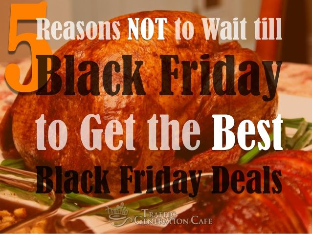 5 Reasons NOT to Wait till Black Friday to Get the Best Black Friday Deals by Ana Hoffman via slideshare