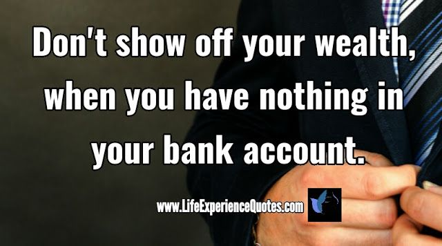 Dont Show Off Your Wealth When You Have Nothing In Your Bank