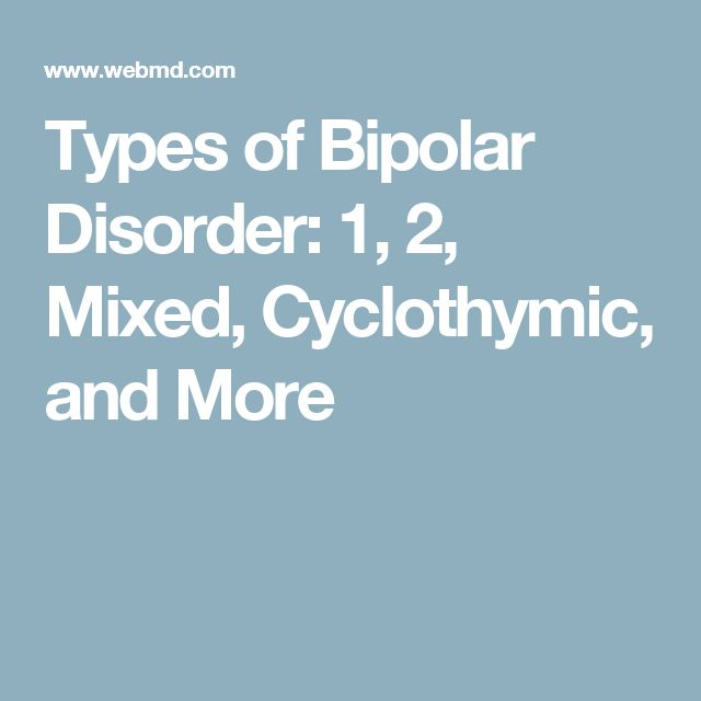 Types of Bipolar Disorder: 1, 2, Mixed, Cyclothymic, and More