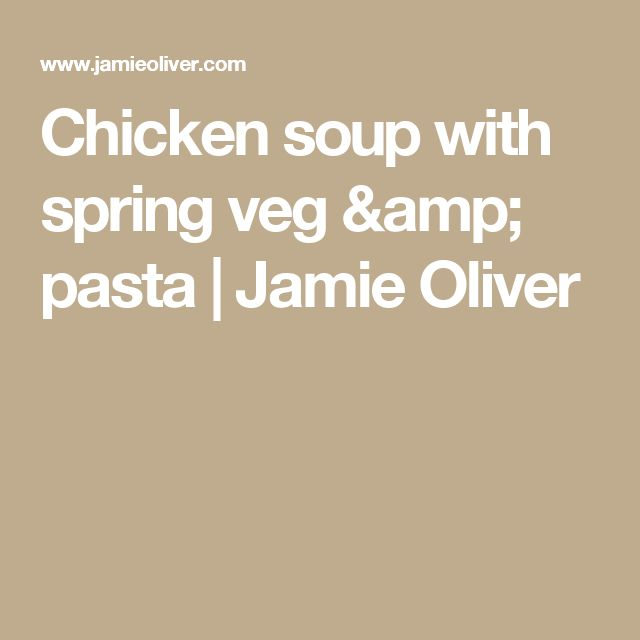 Chicken soup with spring veg & pasta | Jamie Oliver