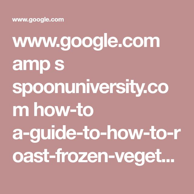 www.google.com amp s spoonuniversity.com how-to a-guide-to-how-to-roast-frozen-vegetables amp