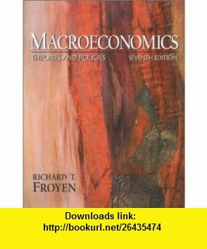 Macroeconomics Theories and Policies (7th Edition) (9780130328595) Richard T. Froyen , ISBN-10: 0130328596  , ISBN-13: 978-0130328595 ,  , tutorials , pdf , ebook , torrent , downloads , rapidshare , filesonic , hotfile , megaupload , fileserve