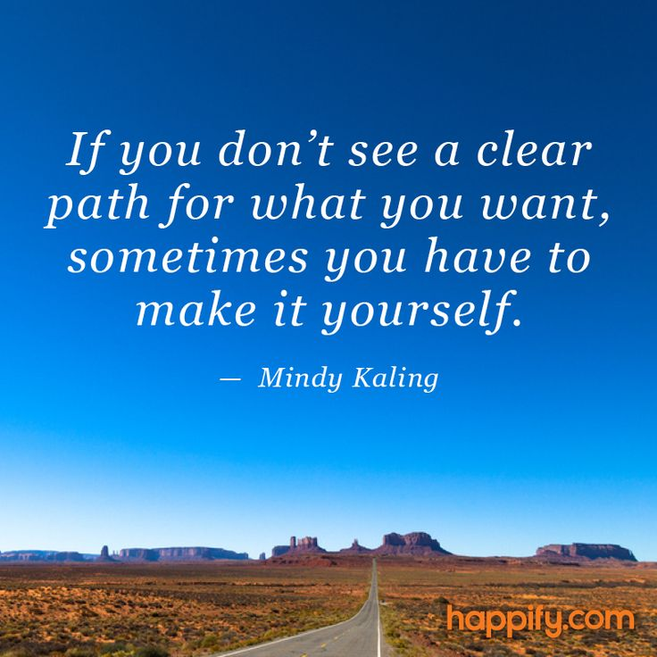 """If You Don't See A Clear Path For What You Want"