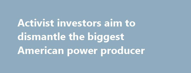 Activist investors aim to dismantle the biggest American power producer http://betiforexcom.livejournal.com/26419566.html  NRG Energy and activist investor Paul Singer hope to transform NRG energy.The post Activist investors aim to dismantle the biggest American power producer appeared first on NASDAQ.The post Activist investors aim to dismantle the biggest American power producer appeared first on Forex news forex trade…