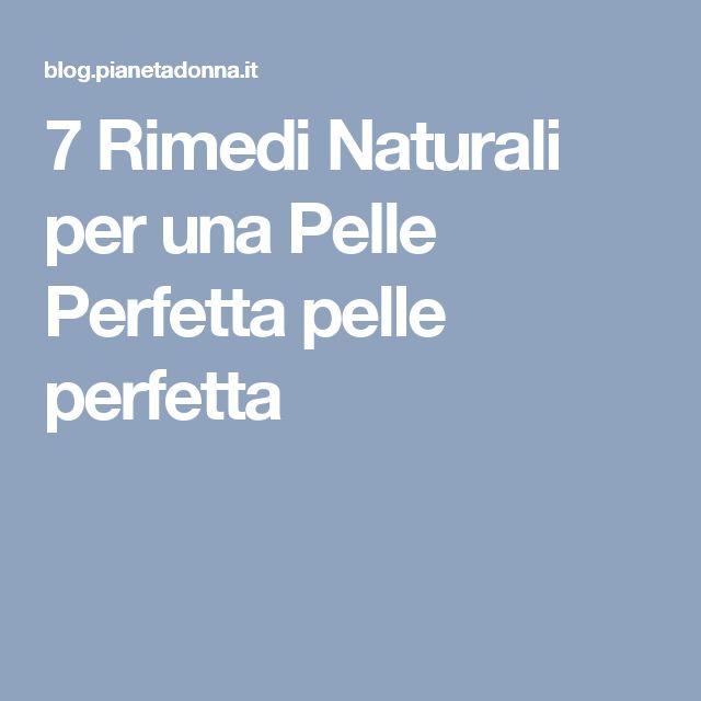 7 Rimedi Naturali per una Pelle Perfetta pelle perfetta