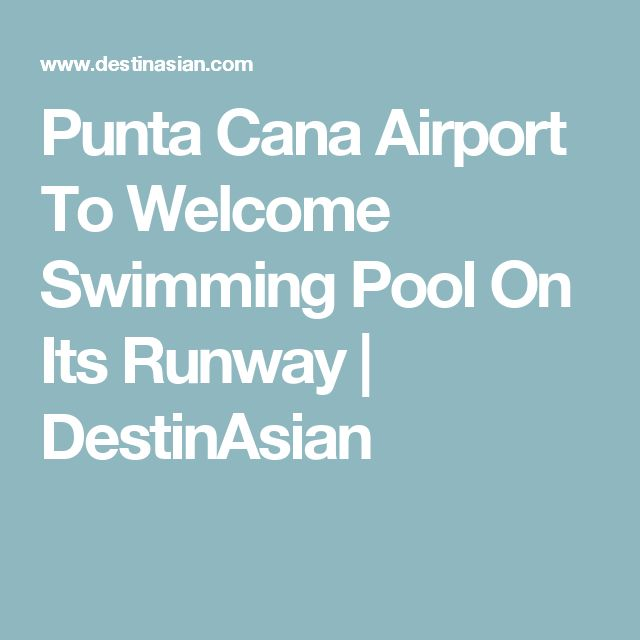 Punta Cana Airport To Welcome Swimming Pool On Its Runway   DestinAsian