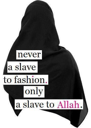 A #Muslim is not a slave to fashion only a slave to Allah!  {http://www.PureMatrimony.com/}